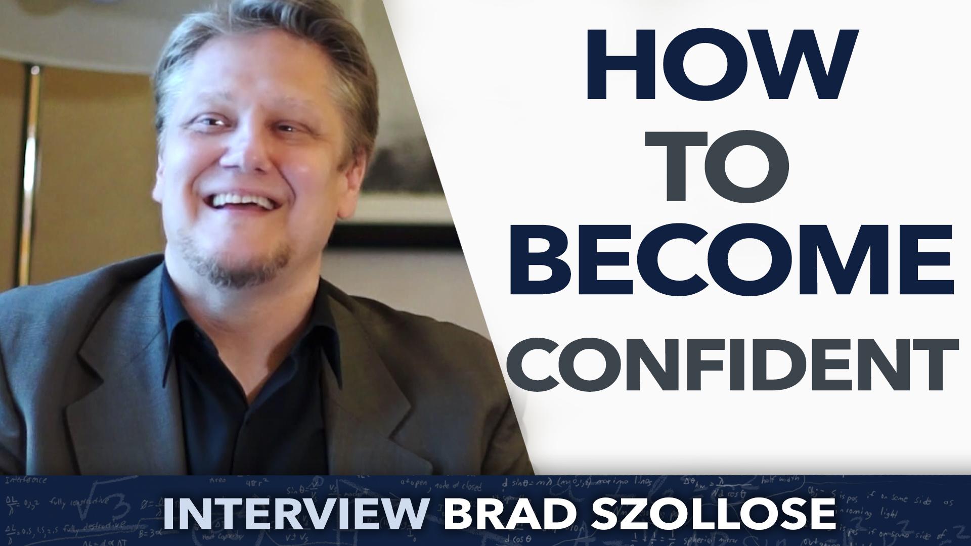 How to become confident ? – Brad Szollose