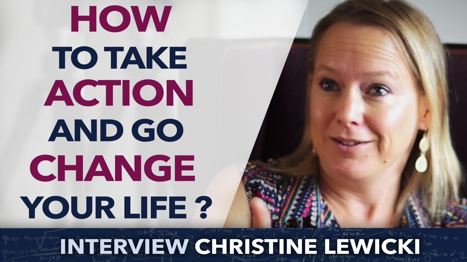 How to take action and go change your life ? – Christine Lewicki