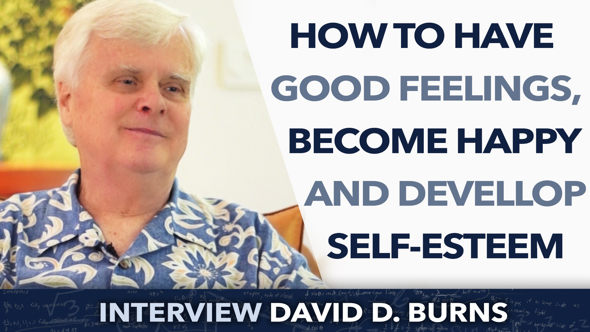 How to have good feelings, become happy and develop self-esteem ? – David D. Burns