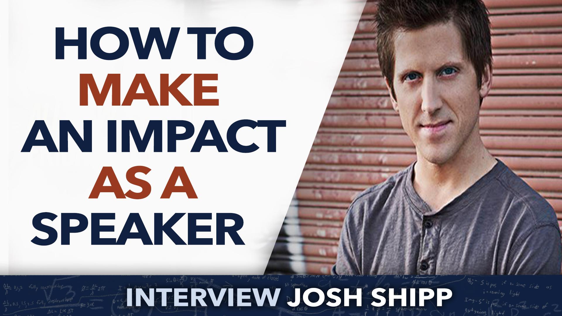 How to make an impact as a speaker ? – Josh Shipp