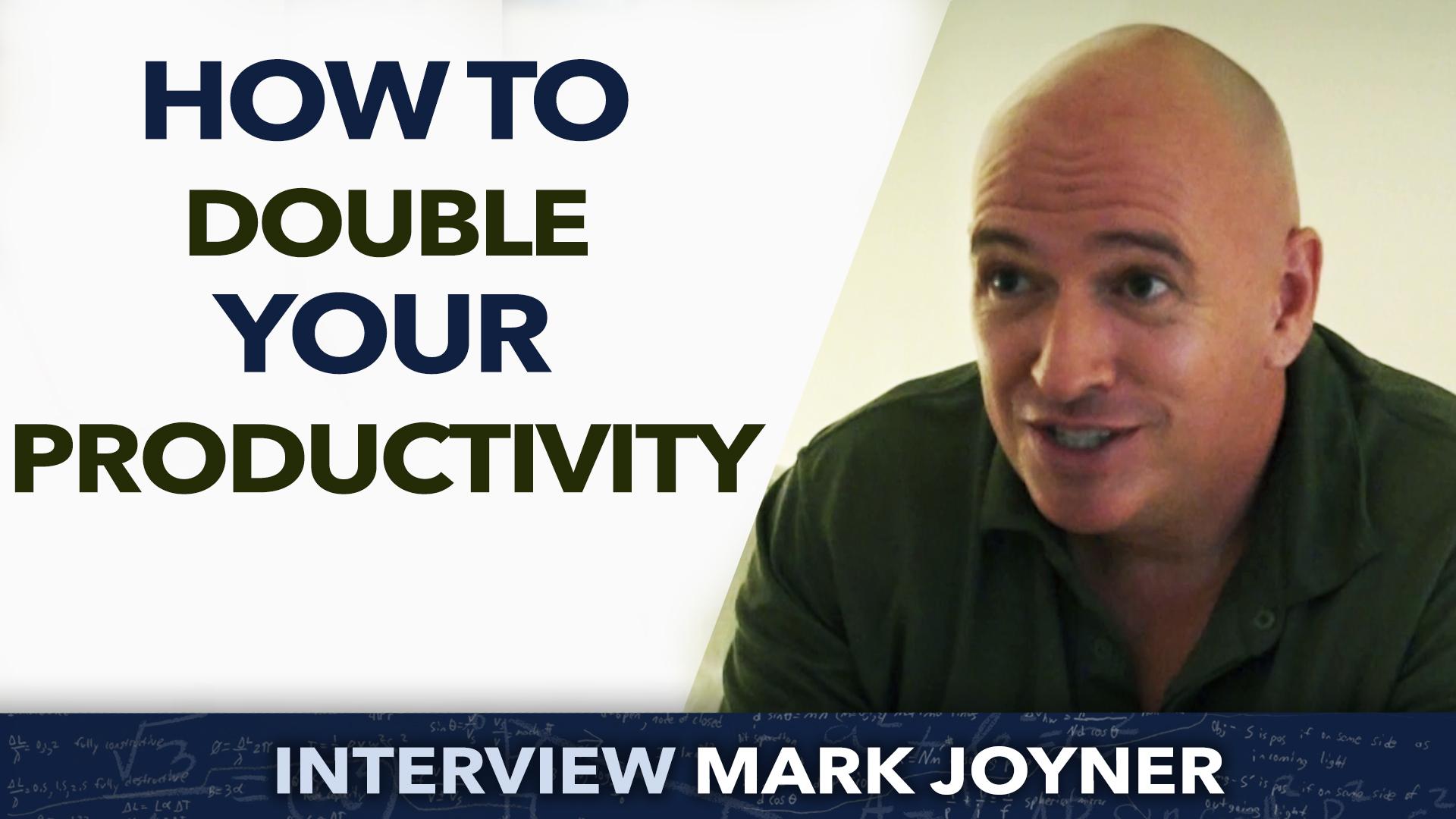 How to double your productivity ? – Mark Joyner